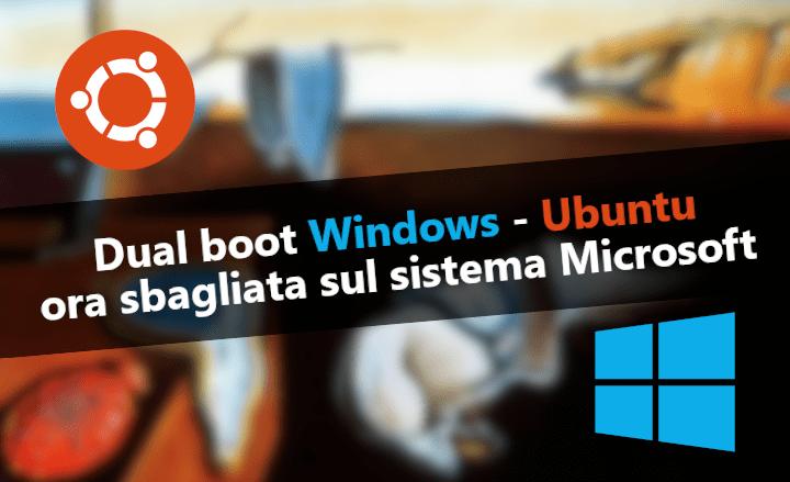 Dual boot Windows - Ubuntu: ora sbagliata sul sistema Microsoft